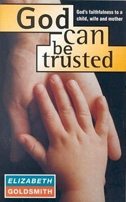 God Can Be Trusted  by  Elizabeth Goldsmith