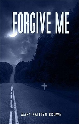 Forgive Me Mary-Kaitlyn Brown