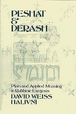 Peshat and Derash: Plain and Applied Meaning in Rabbinic Exegesis David Weiss Halivni