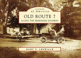 Old Route 7: Along The Berkshire Highway  by  Gary T. Leveille