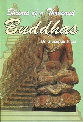 Shrines of a Thousand Buddhas  by  Giuseppe Tucci