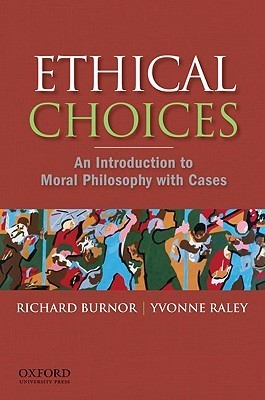 Ethical Choices: An Introduction to Moral Philosophy with Cases Richard Burnor