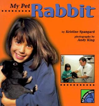 My Pet Rabbit  by  Kristine I. Spangard