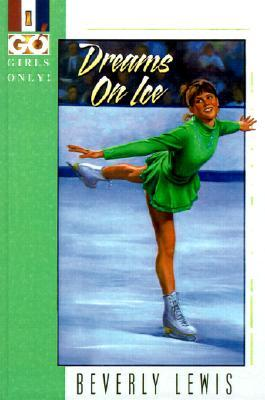 Dreams on Ice (Girls Only (GO!), #1) Beverly  Lewis