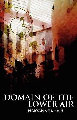 Domain of the Lower Air  by  Maryanne Khan