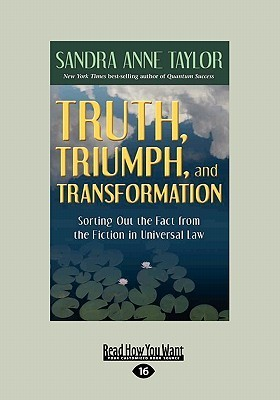 Truth, Triumph, and Transformation: Sorting Out the Fact from the Fiction in Universal Law  by  Sandra Anne Taylor