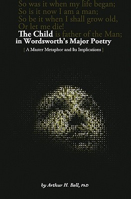 The Child in Wordsworths Major Poetry  by  Arthur H. Bell
