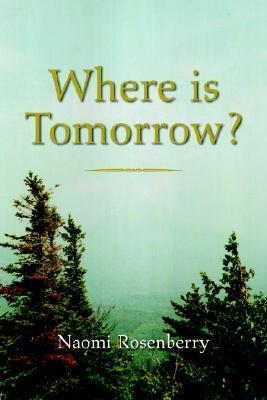Where Is Tomorrow?  by  Naomi Rosenberry
