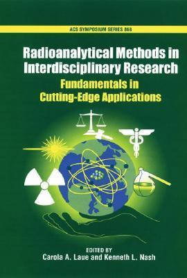 Radioanalytical Methods In Interdisciplinary Research: Fundamentals In Cutting Edge Applications Carola A. Laue
