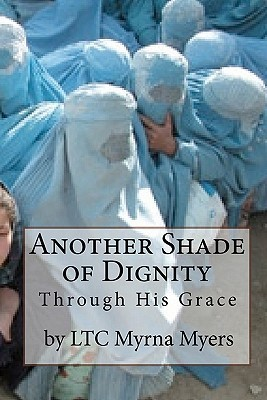Another Shade of Dignity: Through His Grace  by  Myrna Myers