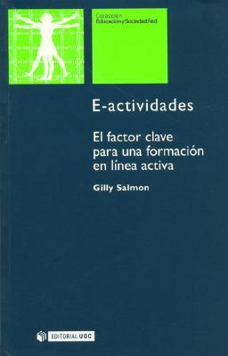 E-Actividades. El Factor Clave Para Una Formacion En Linea Activa  by  Gilly Salmon