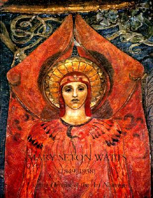 Mary Seton Watts (1849-1938): Unsung Heroine of the Art Nouveau  by  Veronica Franklin Gould