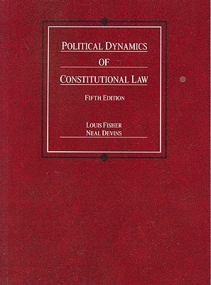 Fisher and Devinss Political Dynamics of Constitutional Law  by  Louis Fisher