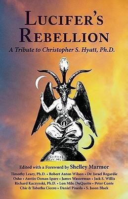 Lucifers Rebellion: A Tribute to Christopher S. Hyatt, PH.D.  by  David Cherubim
