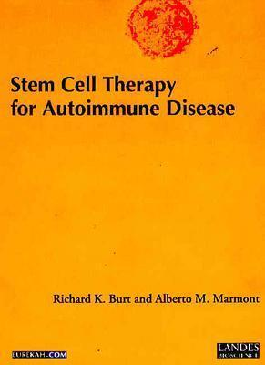 Stem Cell Therapy For Autoimmune Disease  by  Alberto M. Marmont