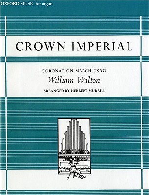 Crown Imperial: A Coronation March (1937): Organ Solo Version  by  William Clarence Walton