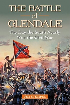 The Battle of Glendale: The Day the South Nearly Won the Civil War Jim Stempel