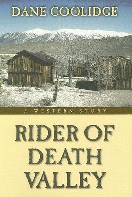 Rider of Death Valley: A Western Story Dane Coolidge
