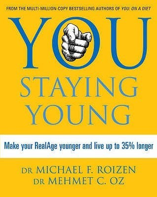 You Staying Young: Make Your Realage Younger and Live Up to 35% Longer Michael F. Roizen