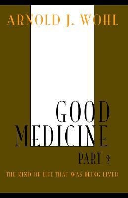 Good Medicine Part 2  by  Arnold J. Wohl