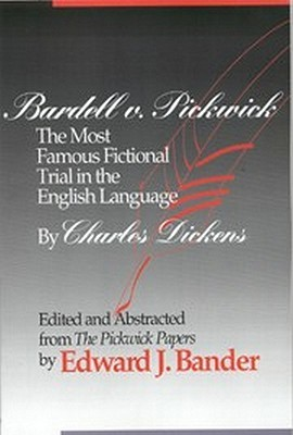 Bardell vs. Pickwick: The Most Famous Fictional Trial in the English Language  by  Charles Dickens