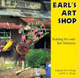 Earls Art Shop: Building Art with Earl Simmons Stephen Flinn Young