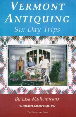 Vermont Antiquing: Six Day Trips  by  Lisa Mullenneaux