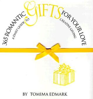 365 Romantic Gifts For Your Love: A Daily Guide To Creative Giving  by  Tomima L. Edmark
