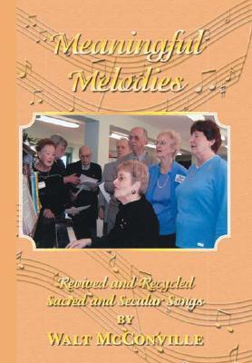 Meaningful Melodies: Revived and Recycled Sacred and Secular Songs  by  Walt McConville