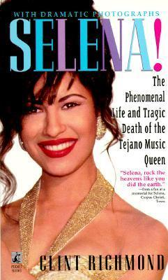Selena: The Phenomenal Life and Tragic Death of the Tejano Music Queen Clint Richmond