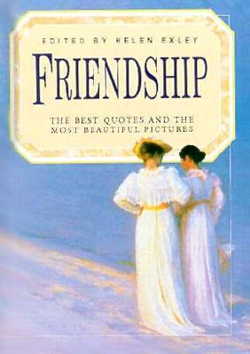 Friendship: The Best Quotes and the Most Beautiful Pictures (Celebrations)  by  Helen Exley
