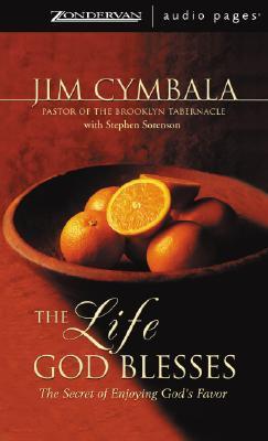The Life God Blesses: The Secret of Enjoying Gods Favor Jim Cymbala