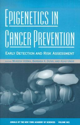 Epigenetics in Cancer Prevention: Early Detection and Risk Assessment  by  Mukesh Verma