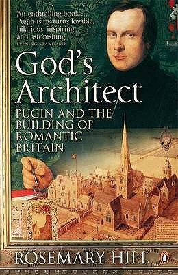 Gods Architect: Pugin And The Building Of Romantic Britain Rosemary Hill