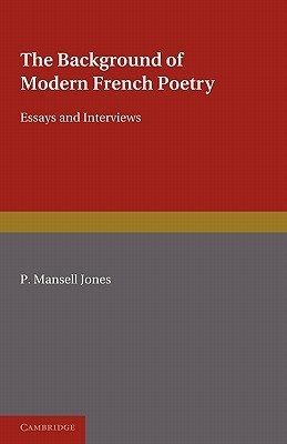 The Background of Modern French Poetry: Essays and Interviews  by  P. Mansell Jones