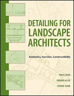 Landscape Architectural Detailing: Function, Constructibility, Aesthetics and Sustainability  by  Thomas R. Ryan