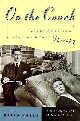 On the Couch: Great American Stories About Therapy Erica Kates