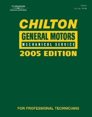 Chilton 2005 General Motors Mechanical Service Manual: (2001 2005) (Chilton General Motors Mechanical Service Manual) Chilton Automotive Books