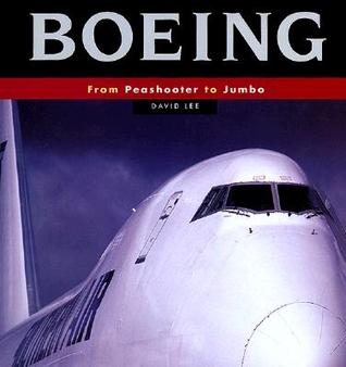 Boeing: From Peashooter to Jumbo  by  David Lee