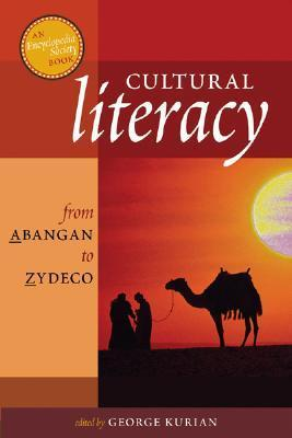 Cultural Literacy from Abangan to Zydeco: An Encyclopedia Society Book  by  George Thomas Kurian