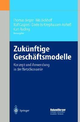 Zukünftige Geschäftsmodelle: Konzept Und Anwendung In Der Netzökonomie  by  Thomas Bieger
