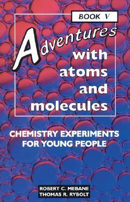 Adventures With Atoms And Molecules: Chemistry Experiments For Young People Robert C. Mebane