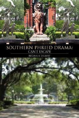 Southern Phried Drama  by  Regina A. Dilbert