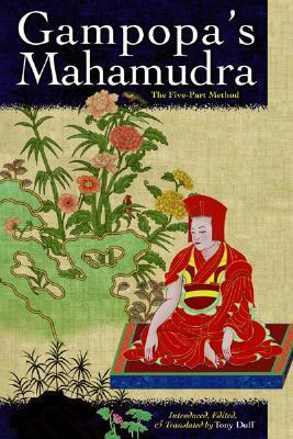 Gampopas Mahamudra: The Five-Part Method  by  Tony Duff