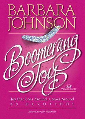 Boomerang Joy: Joy That Goes Around, Comes Around: 60 Devotions  by  Barbara Johnson