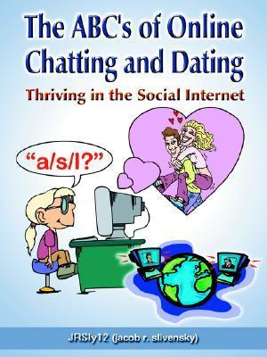 The ABCs of Online Chatting and Dating: Thriving in the Social Internet Jrsly12