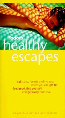 Fodors Healthy Escapes, 6th Edition: 248 Resorts and Retreats Where You Can Get Fit, Feel Good, Find Yourself and Get  Away From It All  by  Fodors Travel Publications Inc.
