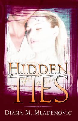 Hidden Ties  by  Diana M. Mladenovic