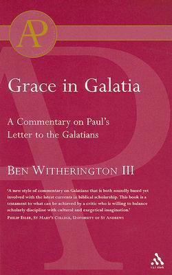 Grace in Galatia  by  Ben Witherington III