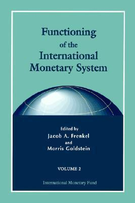Functioning Of The International Monetary System  by  Jacob A. Frenkel